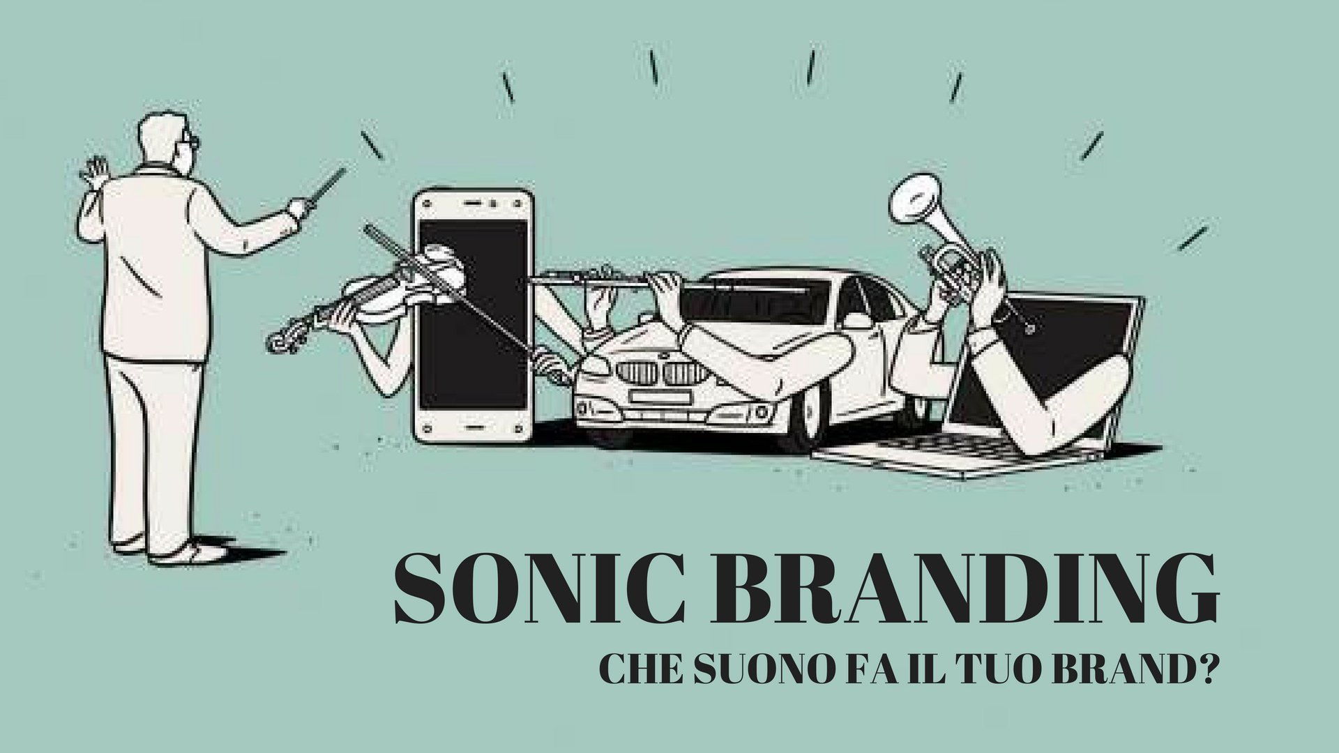 Sonic Branding: dimmi che suono fai e ti dirò chi sei!